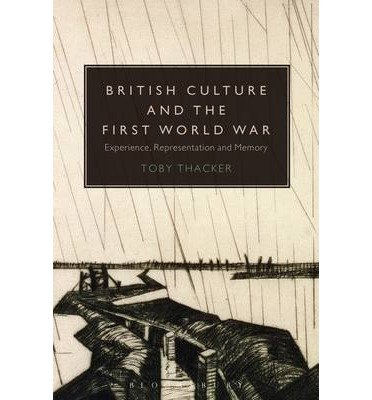 [(British Culture and the First World War: Experience, Representation and Memory)] [Author: Toby Thacker] published on (November, 2014)