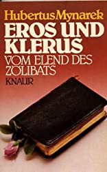 Eros und Klerus. Vom Elend des Zölibats.