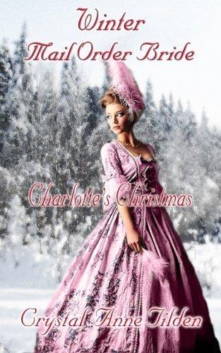 Winter Mail Order Bride: Charlotte's Christmas (Westward Wanted) (Volume 5) by Crystal Anne Tilden (2014-11-25) (Crystal Tilden)