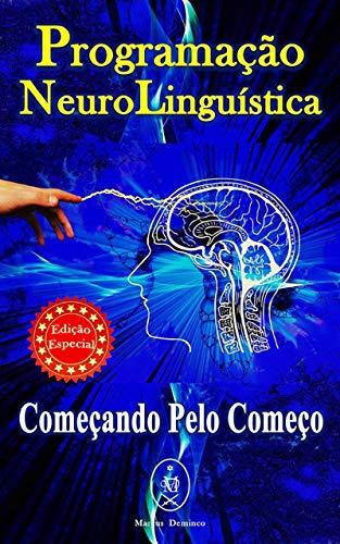 Programação Neurolinguística. Começando pelo Começo — Edição Especial (Portuguese Edition)