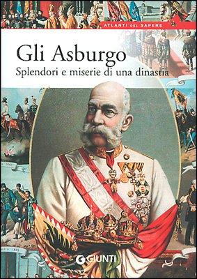 Gli Asburgo. Splendori e miserie di una dinastia