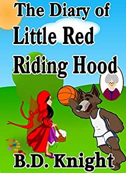 Diary of Little Red Riding Hood - Fractured Fairy Tales (English Edition) par [Knight, B.D.]