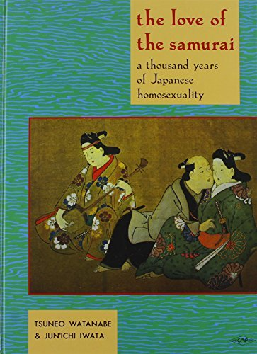 The Love of the Samurai: A Thousand Years of Japanese Homosexuality by Tsuneo Watanabe (1990-01-02)