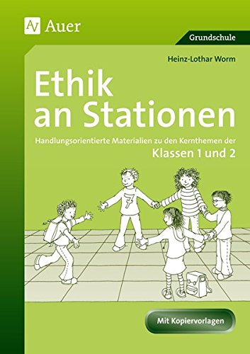 Ethik an Stationen 1/2: Handlungsorientierte Materialien zu den Kernthemen der Klassen 1 und 2 (Stationentraining Grundschule Ethik)