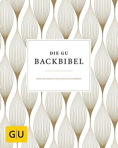 Preisvergleich Produktbild Die GU-Backbibel: Göttliche Rezepte von klassisch bis modern (GU Grundkochbücher)