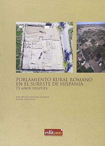 Poblamiento rural romano en el sureste de Hispania: (actas de las Jornadas celebradas en Jumilla del 8 al 11 de noviembre de 1993) por JOSE MIGUEL NOGUERA CELDRAN