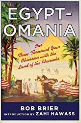 Egyptomania: Our Three Thousand Year Obsession with the Land of the Pharaohs by Bob Brier (2013-11-12)
