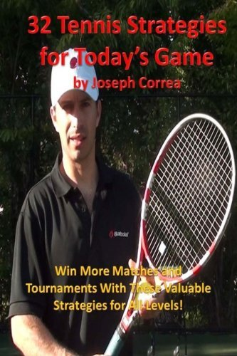 32 Tennis Strategies For Today's Game: The 32 Most Valuable Tennis Strategies You Will Ever Learn! by Joseph Correa (2013-04-26)