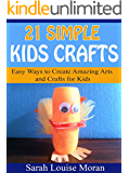21 Simple Kids Crafts: Easy Ways to Create Amazing Arts and Crafts for Kids
