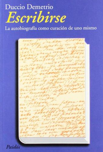 Escribirse - La Autobiografia Como Curacion de Uno