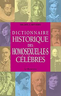 Dictionnaire Historique des Homosexuel-les célèbres de Michel Larivière