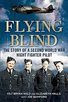 Flying Blind: The Story of a Second World War Night-fighter Pilot by [Wild, Bryan, Halls, Elizabeth]