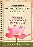 Techniques de visualisation créatrice : Manuel d'exercices pratiques