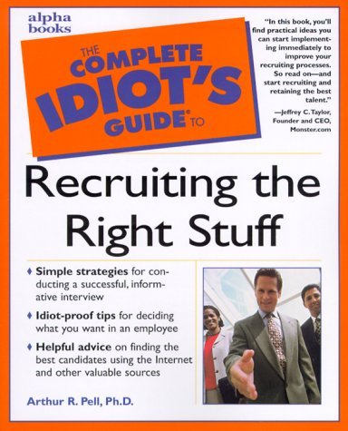 Complete Idiot's Guide to Recruiting the Right Stuff by Arthur R. Pell Ph.D. (2000-05-17)