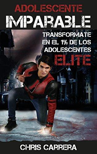 ADOLESCENTE IMPARABLE: TRANSFORMATE EN EL 1% DE LOS ADOLESCENTES ELITE