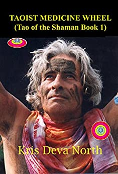 Taoist Medicine Wheel: (Tao of the Shaman Book1) by [North, Kris Deva]