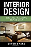 Interior Design: The Most Amazing Tricks Ever: Volume 12 (Interior Design, Home Organizing, Home Cleaning, Home Living, Home Construction, Home Design)