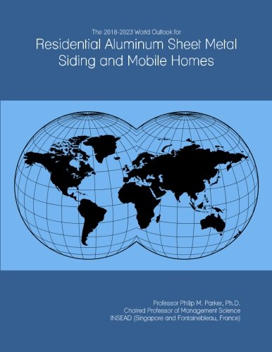 the-2018-2023-world-outlook-for-residential-aluminum-sheet-metal-siding-and-mobile-homes