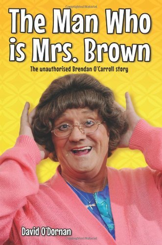 The Man Who is Mrs.Brown: The Unauthorised Brendan O'Carroll Story by David O'Dornan (2013-10-07)