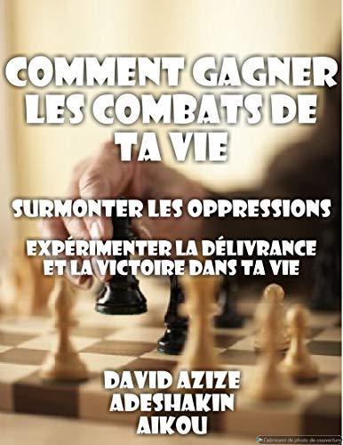 Couverture du livre Comment Gagner Les Combats De Ta Vie: Surmonter Les Oppressions Et Obtenir La Délivrance (The Heritage)