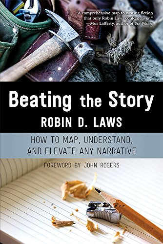 Beating the Story: How to Map, Understand, and Elevate Any Narrative (English Edition) - Robin D Laws