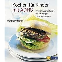 Kochen f??r Kinder mit ADHS: Symptome, Behandlung und 100 Rezepte f??r die ganze Familie by Margrit Sulzberger (2015-01-19)