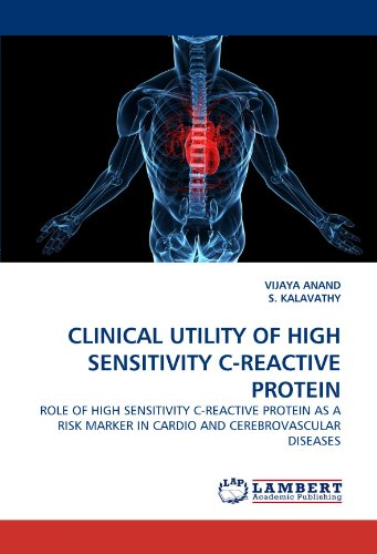 CLINICAL UTILITY OF HIGH SENSITIVITY C-REACTIVE PROTEIN: ROLE OF HIGH SENSITIVITY C-REACTIVE PROTEIN AS A RISK MARKER IN CARDIO AND CEREBROVASCULAR DISEASES - Protein-marker