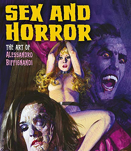Sex And Horror: The Art Of Alessandro Biffignandi -