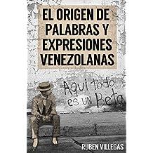 El origen de palabras y expresiones venezolanas (Spanish Edition)