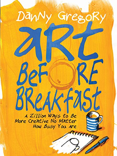 Art Before Breakfast: A Zillion Ways to Be More Creative, No Matter How Busy You Are (Painting) por Danny Gregory