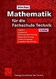 Mathematik für die Fachschule Technik: Algebra, Geometrie, Differentialrechnung, Integralrechnung, Vektorrechnung, Komplexe Rechnung (Viewegs Fachbücher der Technik)