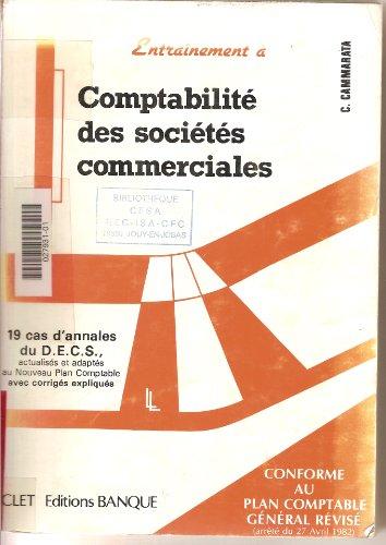Comptabilit des socit commerciales - 19 Cas d'annales du D.E.C.S., Actualiss et adapts au nouveau plan comptable avec corrigs expliqus