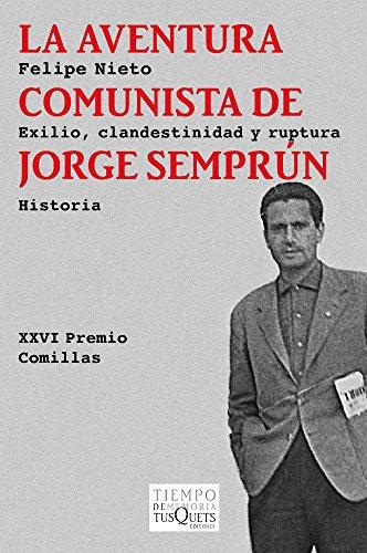 La aventura comunista de Jorge Semprún: Exilio, clandestinidad y ruptura (Volumen Independiente)