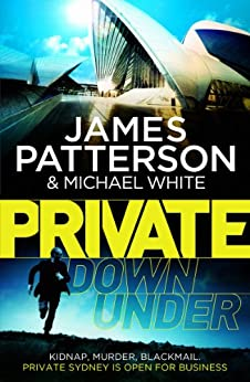 Private Down Under: (Private 6) by [Patterson, James, White, Michael]