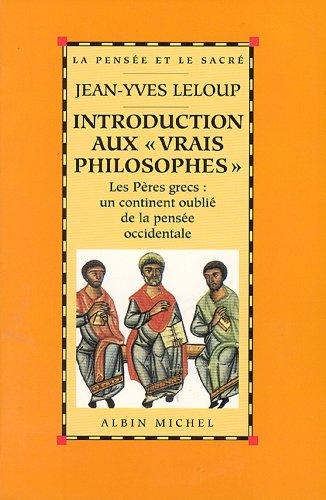 Introduction aux « vrais philosophes » : Les Pères grecs : un continent oublié de la pensée occidentale