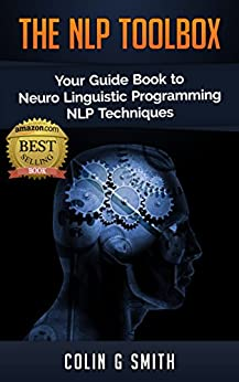 The NLP ToolBox: Your Guide Book to Neuro Linguistic Programming NLP Techniques by [Smith, Colin G]