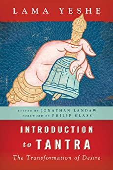 Introduction to Tantra: The Transformation of Desire (English Edition) von [Yeshe, Lama, Philip Glass]