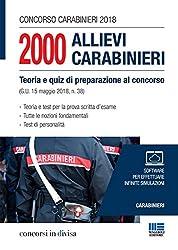 Concorso carabinieri 2018. 2000 Allievi carabinieri. Teoria e quiz di preparazione al concorso (G. U. 15 maggio 2018, n. 38)