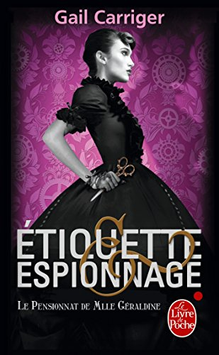 Étiquette et espionnage (Le Pensionnat de Mlle Géraldine, Tome 1) par Gail Carriger