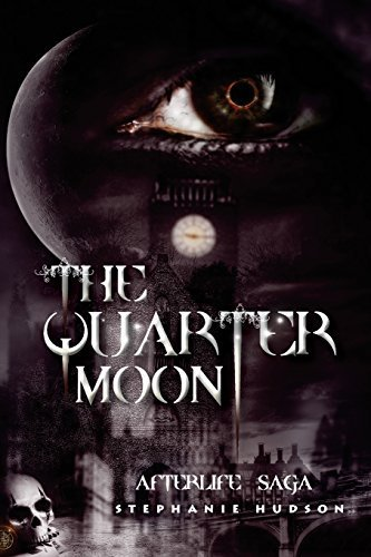 The Quarter Moon: Afterlife Saga: Volume 4 by Stephanie Hudson (2013-12-13)