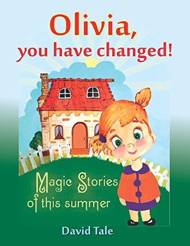 Children's books: Olivia, you have changed!: Magic Stories of this summer, Teach the child useful habits, Children book aged 4-8 years