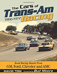 The Cars of Trans-Am Racing 1966-1972: Road Racing Muscle From GM, Ford, Chrysler, and AMC