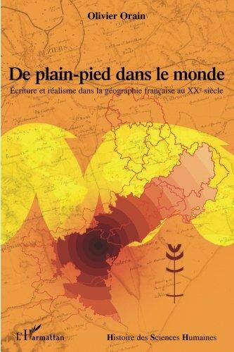 De Plain Pied dans le monde. Ecriture et realisme dans la geographie française au XXe Siecle