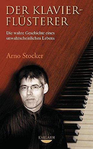 Der Klavierflüsterer: Die wahre Geschichte eines unwahrscheinlichen Lebens