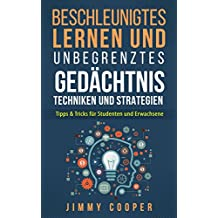 Beschleunigtes Lernen und unbegrenzte Gedächtnis Techniken und Strategien für Studenten und Erwachsene (Accelerate Learning - German Edition) (English Edition)