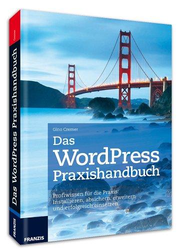 WordPress Praxishandbuch - Profiwissen für die Praxis: Installieren, absichern, erweitern und erfolgreich einsetzen - 3