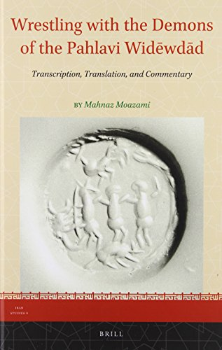 Wrestling with the Demons of the Pahlavi Widēwdād: Transcription, Translation, and Commentary (Iran Studies) por Mahnaz Moazami