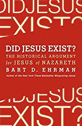Did Jesus Exist?: The Historical Argument for Jesus of Nazareth by Bart D. Ehrman (2012-03-20)