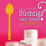Süchtig nach Süßem? Das Kochbuch zum Ausstieg aus der Zuckersucht