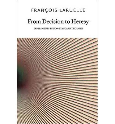 [(From Decision to Heresy: Experiments in Non-standard Thought)] [Author: Francois Laruelle] published on (October, 2012)